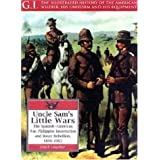 Uncle Sam's Little Wars: The Spanish-American War, Philippine Insurrection, and Boxer Rebellion, 1898-1902 (G.I...