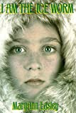 I Am the Ice Worm