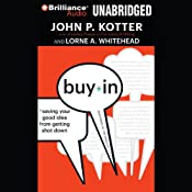 Buy-In: Saving Your Good Idea from Getting Shot Down | [John P. Kotter, Lorne A. Whitehead]