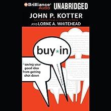 Buy-In: Saving Your Good Idea from Getting Shot Down | Livre audio Auteur(s) : John P. Kotter, Lorne A. Whitehead Narrateur(s) : Tim Wheeler