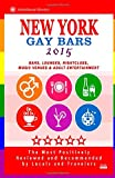 New York Gay Bars 2015: Bars, Nightclubs, Music Venues and Adult Entertainment in New York (Gay Travel Guide 2015) Peter S. Bourjaily