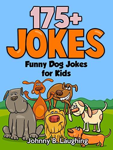 Johnny B. Laughing - Funny Dog Jokes for Kids: 175+ Funny Dog Jokes, Comedy, and Humor (Funny and Hilarious Joke Books for Kids) (English Edition)