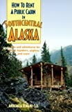 img - for How to Rent a Public Cabin in Southcentral Alaska book / textbook / text book