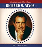 Richard M. Nixon (Presidents & Their Times) (0761424288) by Aronson, Billy