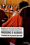 Frissons d'assises: L'instant où le procès bascule par Durand-Souffland