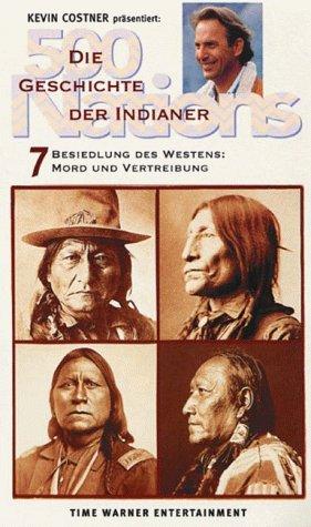 500 Nations - Die Geschichte der Indianer 7: Besiedlung des Westens: Mord und Vertreibung [VHS]