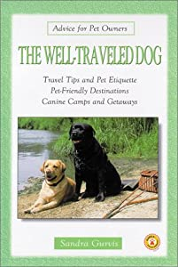 The Well-traveled Dog Travel Tips And Pet Etiquette Pet-friendly Destinations Canine Camps And Getaways Advice For Pet Owners by TFH Publications
