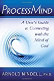 : Processmind: A User's Guide to Connecting with the Mind of God