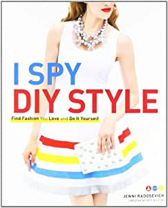 I Spy DIY Style: Find Fashion You Love and Do It Yourself