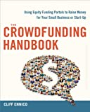 Cliff Ennico The Crowdfunding Handbook: Using Equity Funding Portals to Raise Money for Your Small Business or Start-Up