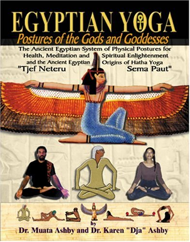 Egyptian Yoga: Postures of the Gods and Goddesses: The Ancient Egyptian system of physical postures for health meditation and spiritual enlightenment ... Hatha Yoga (Philosophy of Righteous Action) PDF