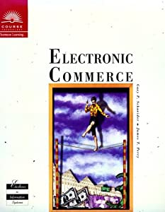 Electronic Commerce: Gary P. Schneider, James T. Perry: 9780760011799: Amazon.com: Books