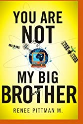 You Are Not My Big Brother (Mind Control Technology book series 2)