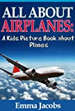 Childrens Book About Airplanes: A Kids Picture Book About Airplanes With Photos and Fun Facts