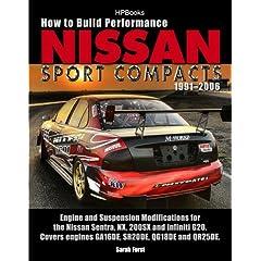 【クリックで詳細表示】How to Build Performance Nissan Sport Compacts, 1991-2006 HP1541: Engine and Suspension Modifications for Nissan Sentra, NX, 200SX, and InfinitiG20. Covers engines GA16DE, SR20DE, QG18DE, and QR25DE.: Sarah Forst: 洋書