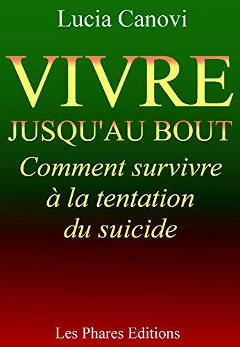 Couverture du livre Vivre jusqu'au bout: Comment survivre à la tentation du suicide (Marre de la vie ? t. 5)