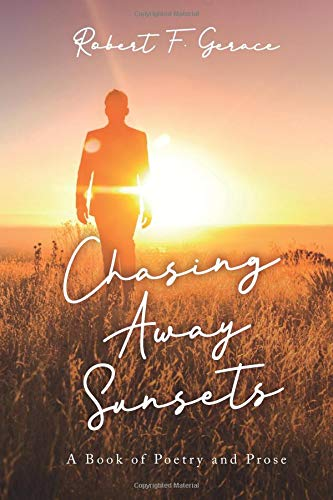 Chasing Away Sunsets A Book of Poetry and Prose [Gerace, Robert Francis] (Tapa Blanda)