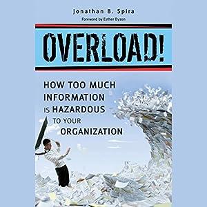 Overload!: How Too Much Information Is Hazardous to Your Organization | [Jonathan B. Spira]