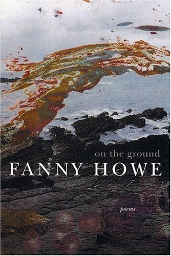 On the Ground: Poems, Fanny Howe