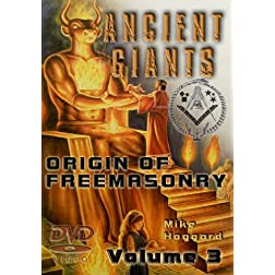 Ancient Giants: Origin of Freemasonry, Vol 3 of 3