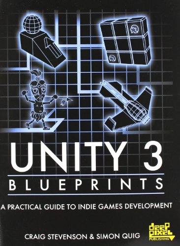 Unity 3 Blueprints - A Practical Guide to Indie Games Development