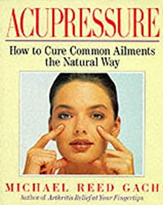 Acupressure How To Cure Common Ailments The Natural Way