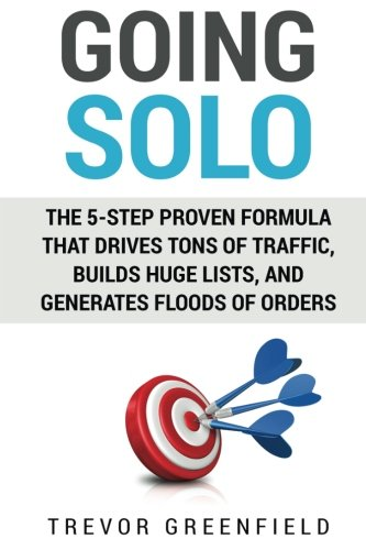 going-solo-the-5-step-proven-formula-that-drives-tons-of-traffic-builds-huge-lists-and-generates-flo