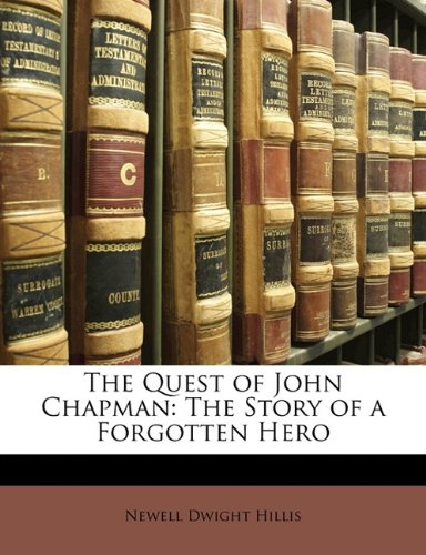 The Quest of John Chapman: The Story of a Forgotten Hero