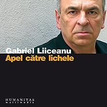 Apel catre lichele Audiobook by Gabriel Liiceanu Narrated by Gabriel Liiceanu