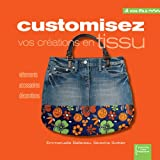 Customisez vos crations en tissu : Vtements, accessoires, dcoration