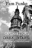 Operation Dark Angel: The Rise of Nicolaitanes: Volume 1 (The Apocalyse Series)