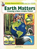 Earth Matters Creating a More Livable Planet (Teachers Resource for Middle and Upper Grades) (0867345748) by Jerry Aten