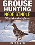 Grouse Hunting Made Simple: 21 Steps...