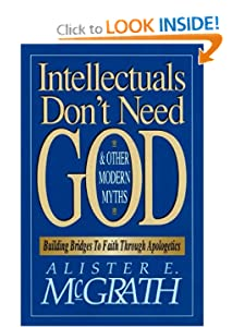 Intellectuals Don't Need God and Other Modern Myths Alister E. McGrath