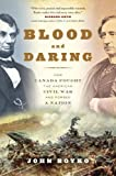 img - for Blood and Daring: How Canada Fought the American Civil War and Forged a Nation by John Boyko (May 28 2013) book / textbook / text book