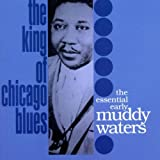 Muddy Waters The King Of Chicago Blues: The Essential Early Muddy Waters