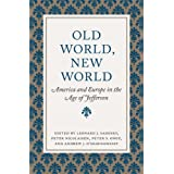 Old World, New World: America and Europe in the Age of Jefferson (Jeffersonian America) ~ Leonard J. Sadosky