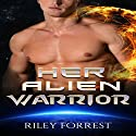 Her Alien Warrior Audiobook by Riley Forrest Narrated by Thurlow Holmes