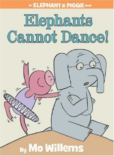 Elephants Cannot Dance! (An Elephant and Piggie Book) (Elephant  &  Piggie Books)