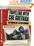 Traveling with Che Guevara: The Makin...