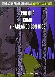 Por qué. Cómo. Y hablando con Dios: Jaime Garralda Barreto