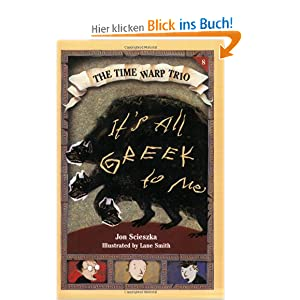 It's All Greek to Me (Time Warp Trio) Jon Scieszka and Adam McCauley