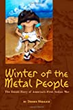 img - for Winter of the Metal People: The Untold Story of America's First Indian War Paperback - June 9, 2013 book / textbook / text book