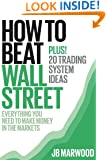 How to Beat Wall Street: Everything You Need To Make Money In The Markets: Plus! 20 Trading System Ideas