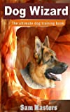 Dog Wizard. The ultimate dog training book.