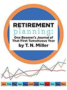 Retirement planning: One Boomer's Journal of that First Tumultuous Year