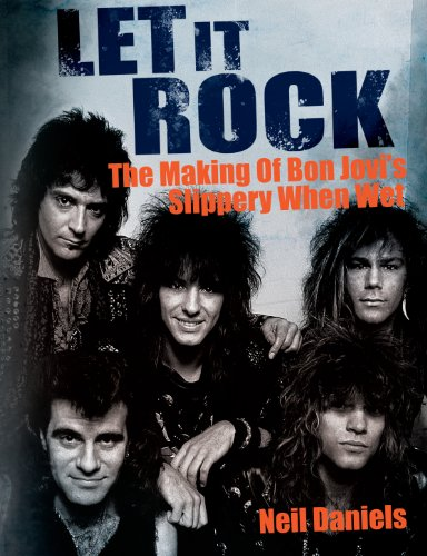 Let It Rock: The Story Of Bon Jovi's Slippery When Wet