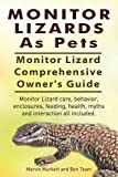 Marvin Murkett Monitor Lizards As Pets. Monitor Lizard Comprehensive Owner's Guide. Monitor Lizard care, behavior, enclosures, feeding, health, myths and interaction all included.