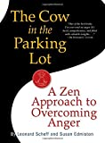 img - for By Susan Edmiston The Cow in the Parking Lot: A Zen Approach to Overcoming Anger (1st Edition) book / textbook / text book