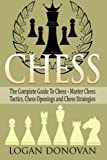 Chess: The Complete Guide To Chess, Master Chess Tactics Openings and Chess Strategy